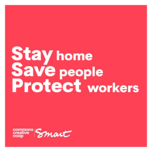 Stay home, Save people, Protect Workers. Smart